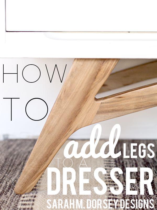 Adding Legs to a Mid Century Modern Dresser How To Dorsey Designs